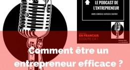 Comment être un entrepreneur plus efficace ?