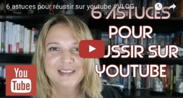 6 astuces pour réussir sur youtube
