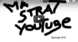 Strategie YOUTUBE episode5 #Vlog