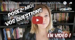 PARLEZ-moi de VOUS et posez vos QUESTIONS en VIDEO