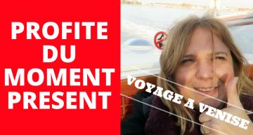Comment PROFITER du moment PRESENT ? #Voyage #Venise