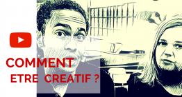 COMMENT être CREATIF dans vos vidéos et dans la vie ?