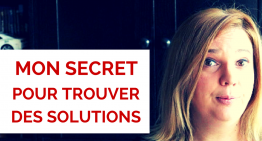 Mon SECRET pour TROUVER des SOLUTIONS !
