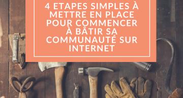 4 étapes simples à mettre en place pour bâtir votre communauté sur internet