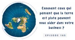 Comment ceux qui pensent que la terre est plate peuvent vous aider dans votre business ?